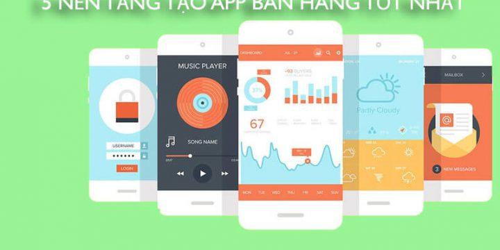 5 nền tảng tạo app bán hàng tốt nhất hiện nay