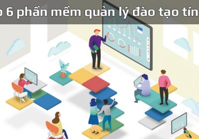 Top 6 phần mềm quản lý đào tạo tín chỉ